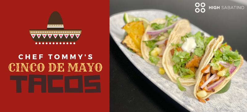 Chef Tommy's Cinco de Mayo Tacos